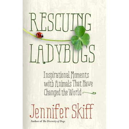 Rescuing Ladybugs : Inspirational Encounters with Animals That Changed the (Bug Off Animals)