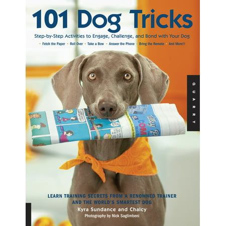 101 Dog Tricks : Step-By-Step Activities to Engage, Challenge, and Bond with Your Dog (Paperback)