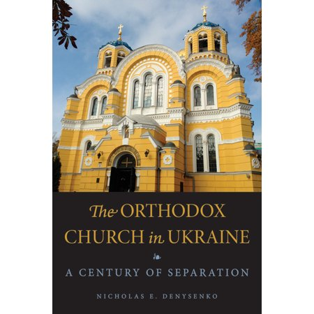 The Orthodox Church in Ukraine : A Century of Separation ()