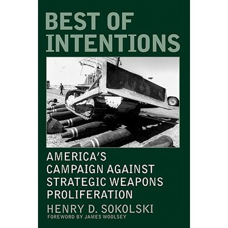 Best of Intentions : America's Campaign Against Strategic Weapons