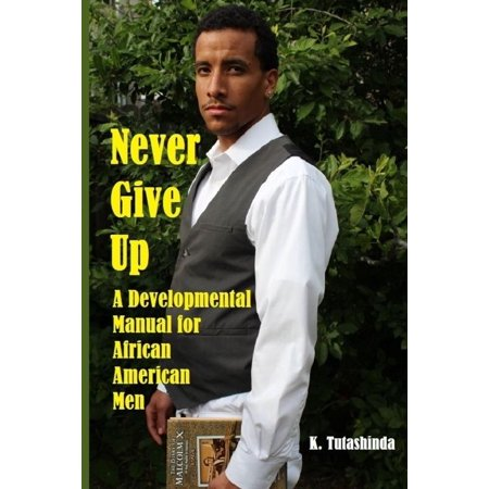 Never Give Up  A Developmental Manual For African American Men