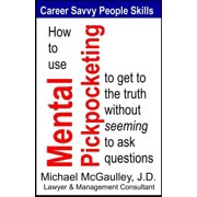 How to Use Mental Pickpocketing to Get to the Truth Without Seeming to Ask Questions - eBook