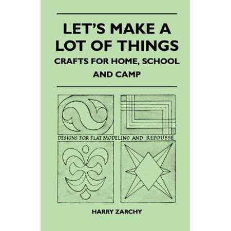 Let's Make a Lot of Things - Crafts for Home, School and Camp (Camp Crafts)