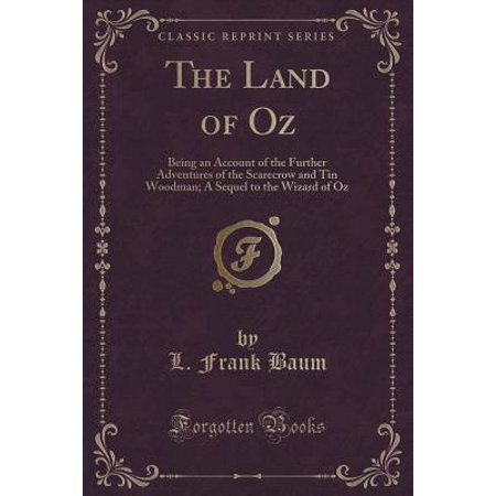 The Land of Oz: Being an Account of the Further Adventures of the Scarecrow and Tin Woodman; A Sequel to the Wizard of Oz (Classic Rep (Scarecrow From Wizard Of Oz)