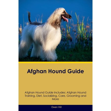 Afghan Hound Guide Afghan Hound Guide Includes : Afghan Hound Training, Diet, Socializing, Care, Grooming, Breeding and More