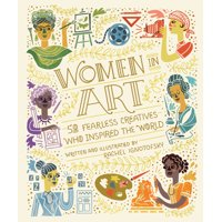 Women in Science: Women in Art : 50 Fearless Creatives Who Inspired the World (Hardcover)