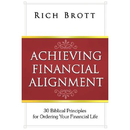 Achieving Financial Alignment : 30 Biblical Principles for Ordering Your Financial Life