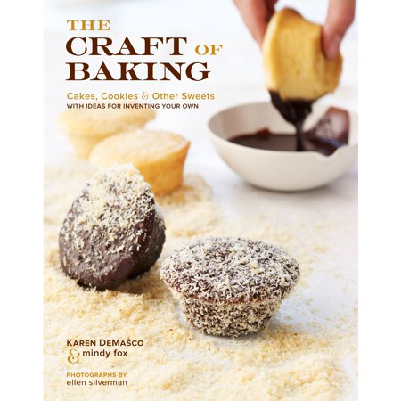 The Craft of Baking : Cakes, Cookies, and Other Sweets with Ideas for Inventing Your Own