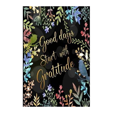 Good Days Start with Gratitude : 52 Week Gratitude Journal Diary Notebook Daily with Prompt. Guide to Cultivate an Attitude of Gratitude. Personalized Record with Inspirational Motivational Quotes. Write 3 Things Grateful for You in Everyday. 6 X 9