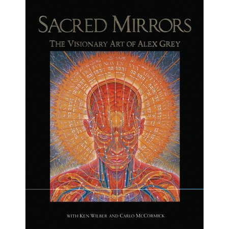 Sacred Mirrors : The Visionary Art of Alex Grey (Sacred Geometry Cards For The Visionary Path)