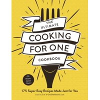 The Ultimate Cooking for One Cookbook : 175 Super Easy Recipes Made Just for You