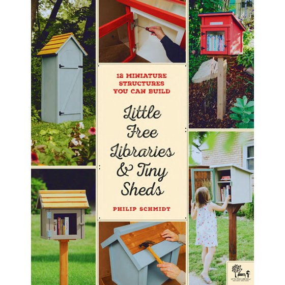 Little Free Libraries & Tiny Sheds : 12 Miniature Structures You Can Build