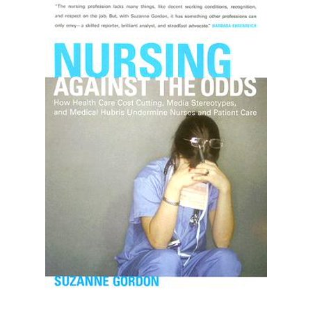 Halloween Gifts For Nursing Home Patients (Nursing Against the Odds : How Health Care Cost Cutting, Media Stereotypes, and Medical Hubris Undermine Nurses and Patient)