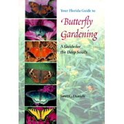 Your Florida Guide to Butterfly Gardening : A Guide for the Deep South