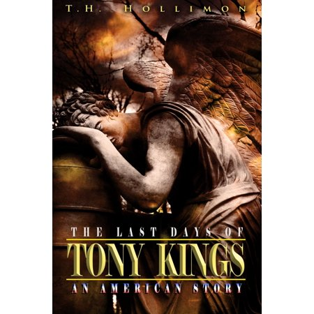 The Last Days of Tony Kings : An American Story - (Tony Pearce Light For The Last Days)