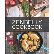 The Zenbelly Cookbook : An Epicurean's Guide to Paleo Cuisine