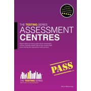 Assessment Centres - The Ultimate Guide : 1 1: How to Pass an Assessment Centre