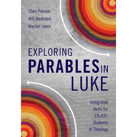 Exploring Parables in Luke : Integrated Skills for ESL/Efl Students of