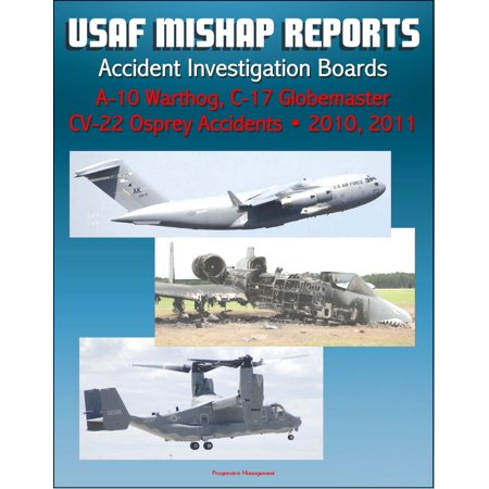 U.S. Air Force Aerospace Mishap Reports: Accident Investigation Boards for A-10 Warthog Close Air Support Aircraft 2011 and 2010, C-17 Globemaster Transport Plane 2010, CV-22 Osprey 2010 - eBook (Osprey Civil Aircraft)