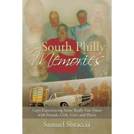South Philly Memories : Guys Experiencing Some Really Fun Times with Friends, Girls, Cars, and (Fun Places To Go In The South)
