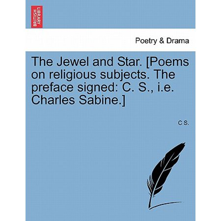 The Jewel and Star. [Poems on Religious Subjects. the Preface Signed : C. S., i.e. Charles Sabine.]