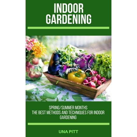 Indoor Gardening: Spring/Summer Months – The Best Methods and Techniques for Indoor Gardening -