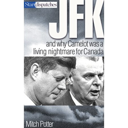 JFK and Why Camelot Was a Living Nightmare for Canada - eBook Living Nightmare Makeup