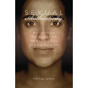 Sexual Authenticity : An Intimate Reflection on Homosexuality and Catholicism
