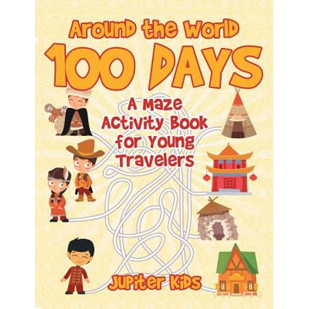 100 Day Activities (Around the World 100 Days : A Maze Activity Book for Young)