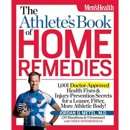 The Athletes Book Of Home Remedies  1 001 Doctor Approved Health Fixes   Injury Prevention Secrets For A Leaner  Fitter  More Athletic Body