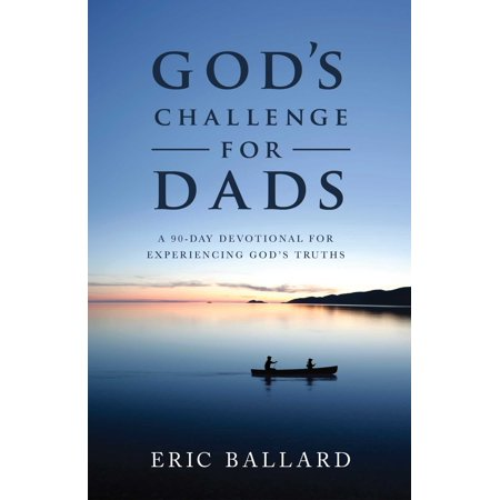 God's Challenge for Dads : A 90-Day Devotional Experiencing God's