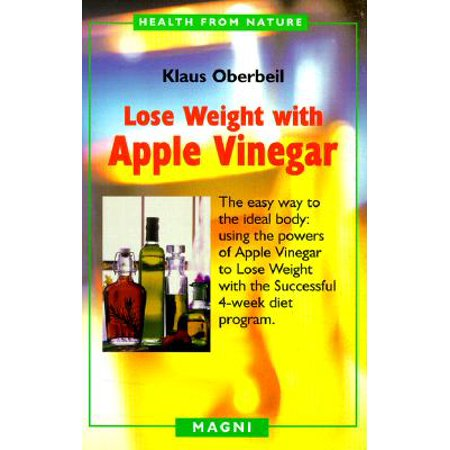 Lose Weight with Apple Vinegar : Get the Ideal Body the Easy Way: Using Powers of Apple Vinegar to Lose Weight with the Successful Four-Week Diet (Easy Way To Get Credit Card In India)