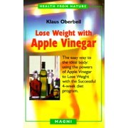 Lose Weight with Apple Vinegar : Get the Ideal Body the Easy Way: Using Powers of Apple Vinegar to Lose Weight with the Successful Four-Week Diet Program