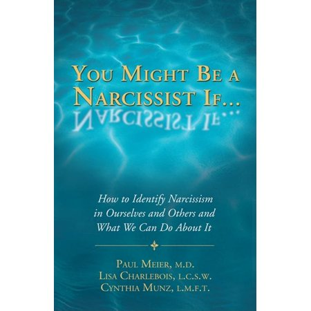 You Might Be A Narcissist If      How To Identify Narcissism In Ourselves And Others And What We Can Do About It
