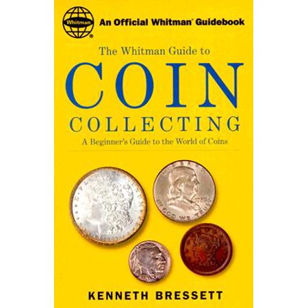 Whitman's Guide to Coin Collecting : A Beginner's Guide to the World of Coins ()