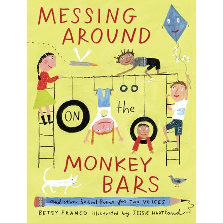 Messing Around on the Monkey Bars : and Other School Poems for Two Voices (Monkeyin Around)