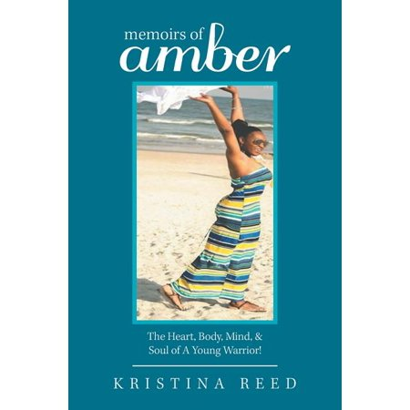 Memoirs of Amber : The Heart, Body, Mind, & Soul of a Young