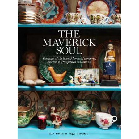 - The Maverick Soul : Portraits of the Lives & Homes of Eccentric, Eclectic & Free-Spirited Bohemians