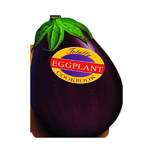 The Totally Eggplant Cookbook