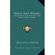 Right and Wrong : Or She Told the Truth at Last. with Other Stories