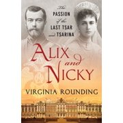 Alix and Nicky : The Passion of the Last Tsar and Tsarina