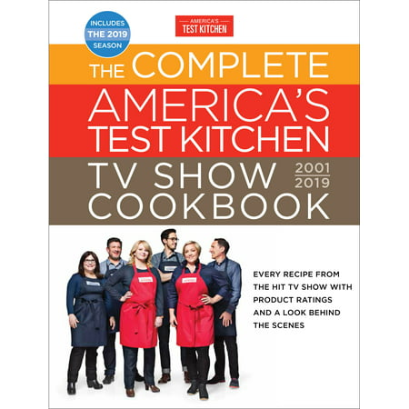 The Complete America's Test Kitchen TV Show Cookbook 2001 - 2019 : Every Recipe from the Hit TV Show with Product Ratings and a Look Behind the (America's Test Kitchen Best Probe Thermometer)