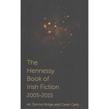 The Hennessy Book Of Irish Fiction 2005 2015
