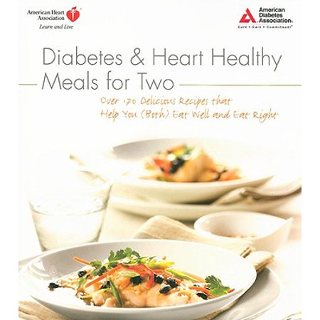 Diabetes and Heart Healthy Meals for Two : Over 170 Delicious Recipes That Help You (Both) Eat Well and Eat