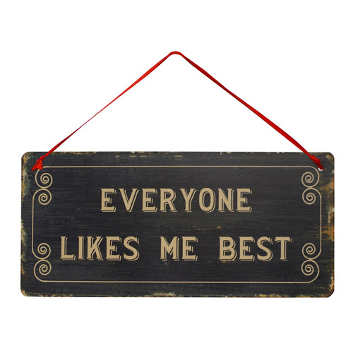 Attraction Design Home ''Everyone Likes Me Best'' Antique Wisdom Sign Wall D cor