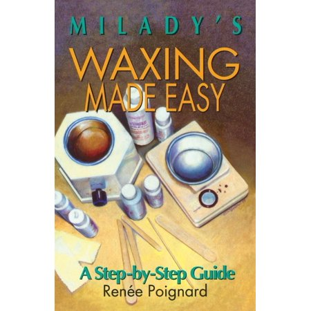 Milady's Waxing Made Easy: A Step-By-Step Guide