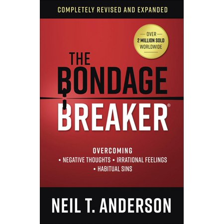 The Bondage Breaker(r) : Overcoming *negative Thoughts *irrational Feelings *habitual (Best Way To Get Rid Of Negative Thoughts)