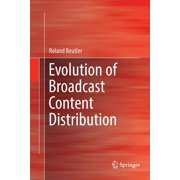 Evolution of Broadcast Content Distribution (Paperback)