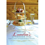 London's Afternoon Teas: A Guide to the Best of London's Exquisite Tea Venues, Including Recipes - eBook