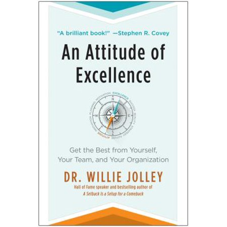 An Attitude of Excellence : Get the Best from Yourself, Your Team, and Your
